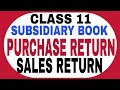 27 # CLASS 11 TH PURCHASE RETURN N SALES RETURN BOOK  SUBSIDIARY BOOK