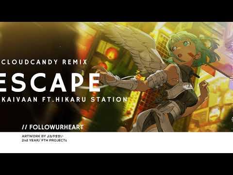 Kaivaan - Escape (ft. Hikaru Station) [CloudCandy Remix]