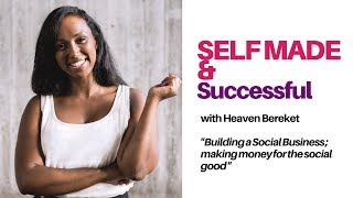 Building a Social Business, the ups and downs | Self-made and Successful | Heaven Bereket