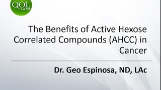 The Benefits Of Active Hexose Correlated Compounds (AHCC) In Cancer