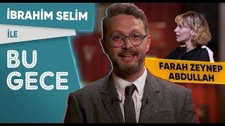 İbrahim Selim ile Bu Gece: Farah Zeynep Abdullah'la Sohbet, Rap Battle, Gündem, Fondip Challenge
