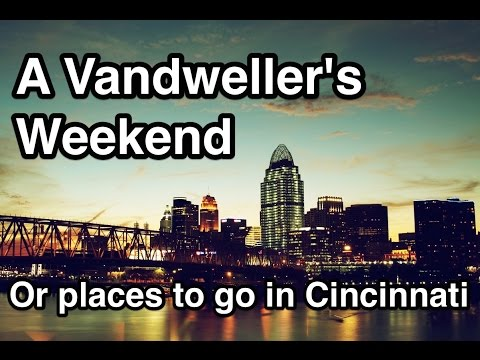 A Vandweller's Weekend (Or places to go in Cincinnati)