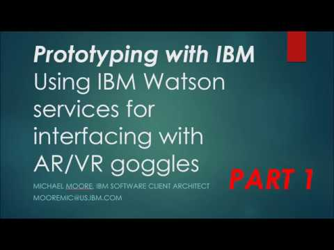 Prototyping with IBM  - Using IBM Watson services for interfacing with AR VR goggles   Part 1