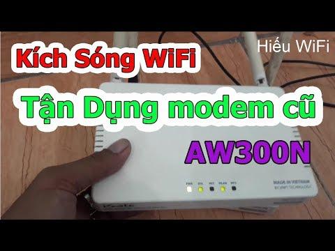 Kích Sóng WiFi - Dùng Modem WiFi cũ AW300N Mở Rộng wifi RẤT MẠNH