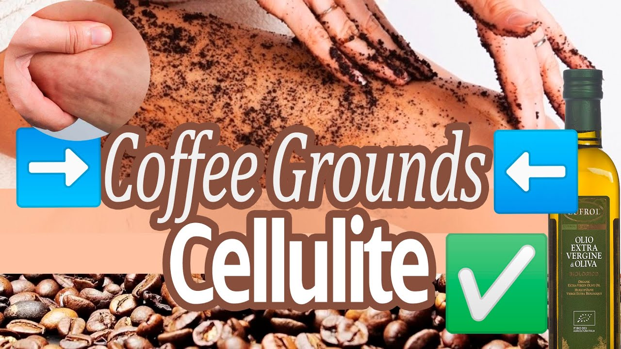EXFOLIATING COFFEE GRAINS The Best REMEDY for Cellulite 2020 and How to Apply it