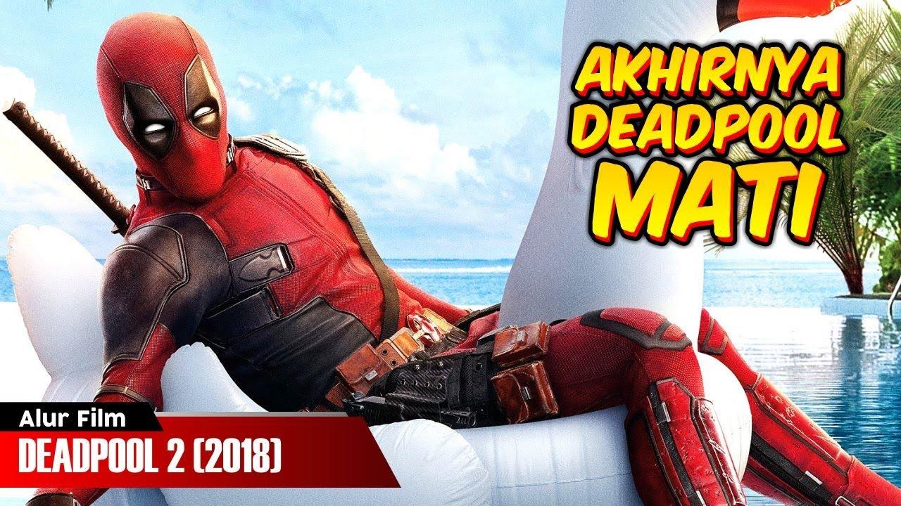 Deadpool Juga Bisa Mati Alur Film Deadpool 2 2018 Youtube