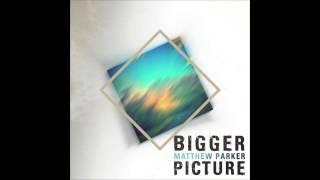 Matthew Parker - Bigger Picture (MP
