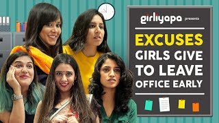 Girliyapa's Excuses Girls Give To Leave Office Early