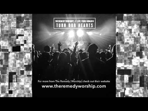 Turn Our Hearts - The Remedy [Worship]