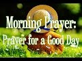 Morning Prayer:  Affirmative Prayer for a Good Day