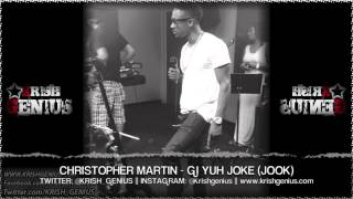 Christopher Martin - Gi Yuh Joke (Jook) Raw Cut Riddim - June 2013