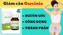 Garcinia là gì ? Thành phần và công dụng của viên giảm cân Garcinia chính hãng.