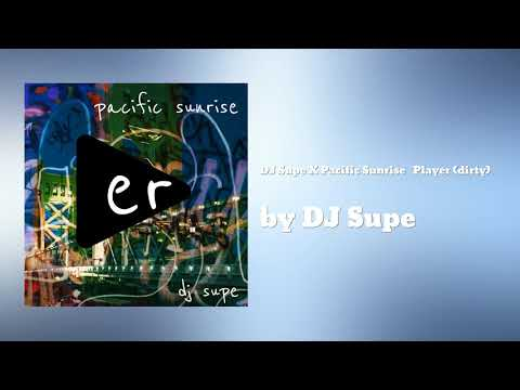 Player (dirty) ft Pacific Sunrise - DJ Supe