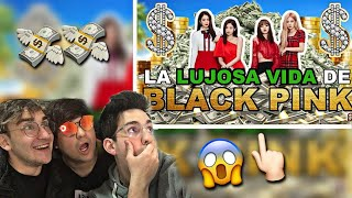 LA LUJOSA VIDA DE BLACKPINK | REACCION