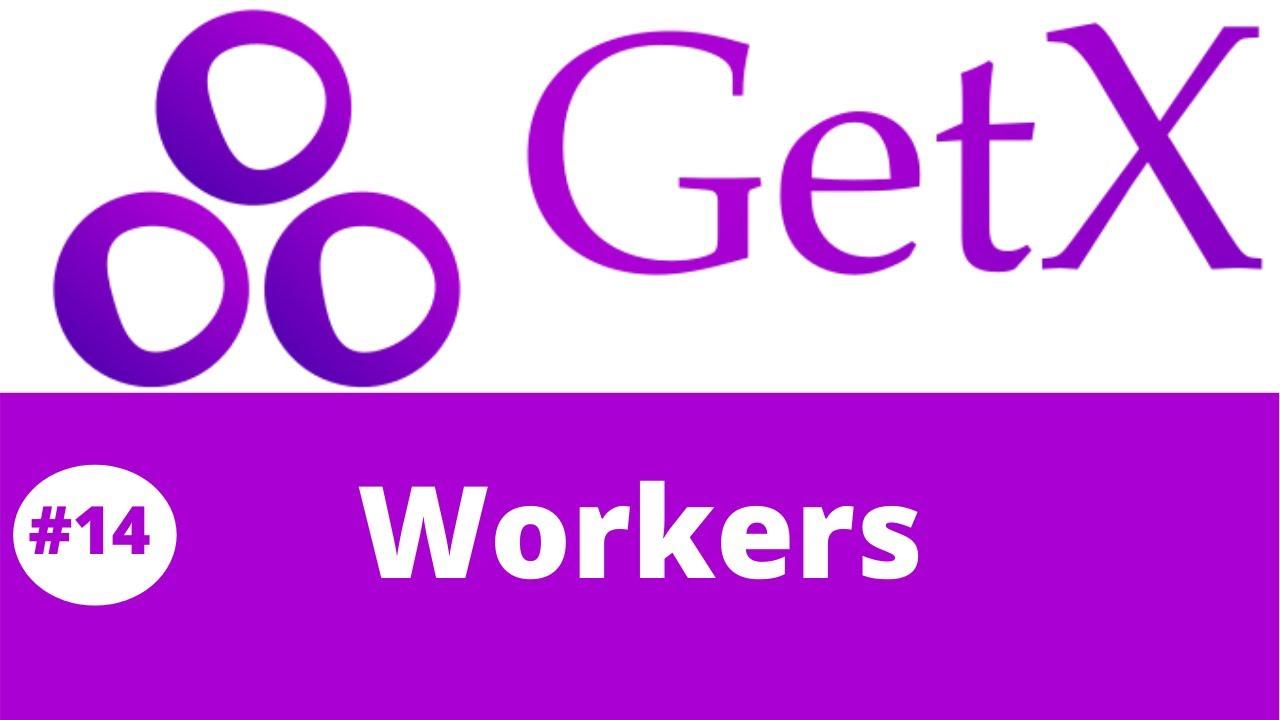 Flutter GetX Tutorial    Understanding  GetX Workers #14