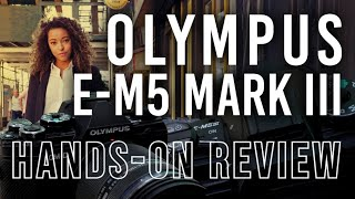 Olympus E-M5 Mark III | Hands-on Review