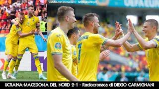 UCRAINA-MACEDONIA 2-1 - Radiocronaca di Diego Carmignani (17/6/2021) EURO 2020 (Rai Radio 1 Sport)