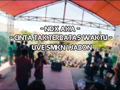 NDX AKA - Cinta tak terbatas waktu Live SMKN 1 JABON-SIDOARJO 1 OKTOBER 2016
