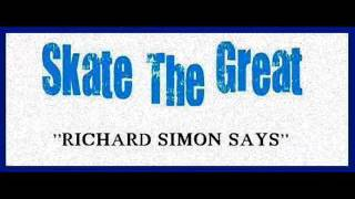 Skate The Great - richard simon says