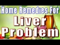 Liver problems,Home Remedies For Liver Infection