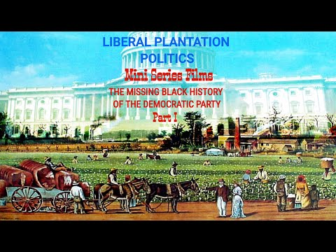 Liberal Plantation Politics Series - The Missing Black History of the Democratic Party - Part I