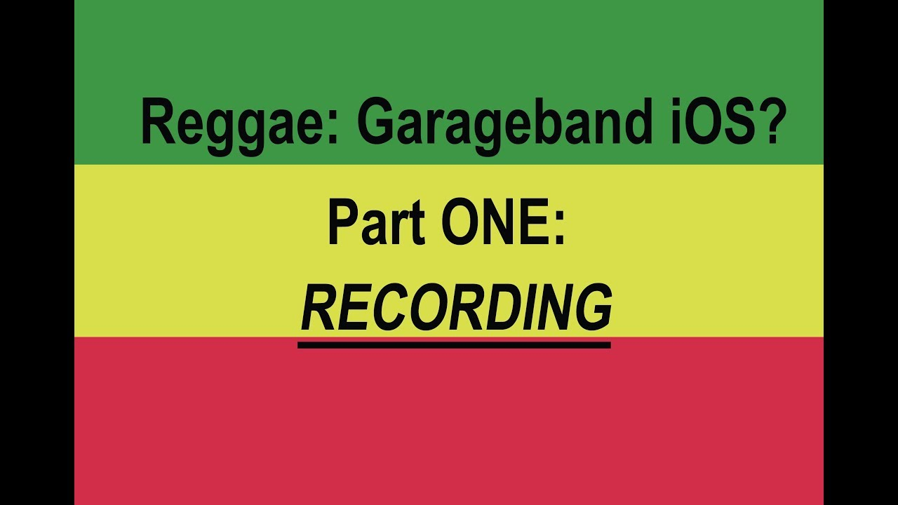 GarageBand for iOS 10 / 11: REGGAE? Yeahhhhhh    PART ONE - Recording