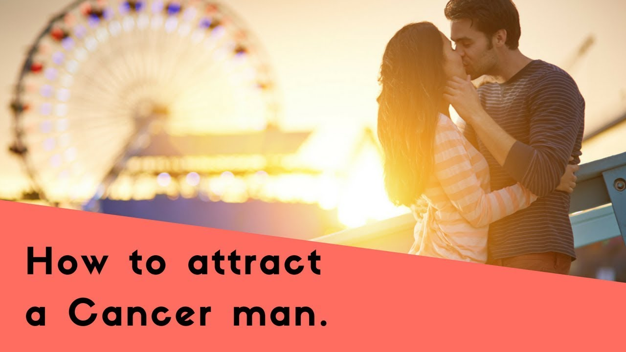 How To Attract A Cancer Man: Get Our Top Seduction Tips