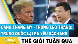 Căng thẳng Mỹ-Trung leo thang: Trung Quốc lại ra yêu sách mới  Tin thế giới nổi bật trong tuần  FBNC