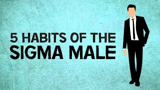 5 Habits Of The Sigma Male