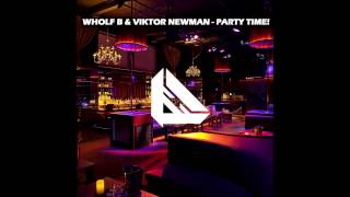 Wholf B & Viktor Newman - Party Time! (Original Mix)