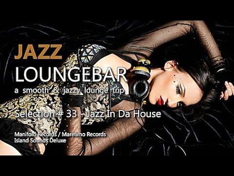 Jazz Loungebar - Selection #33 Jazz In Da House, HD, 2016, Smooth Lounge Music