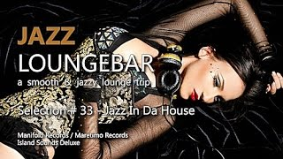 Jazz Loungebar - Selection #33 Jazz In Da House, HD, 2018, Smooth Lounge Music