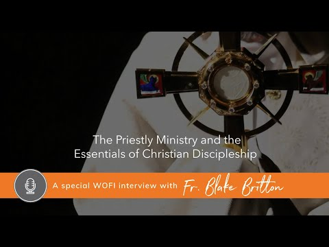 Priestly Ministry and Essentials of Christian Discipleship with Fr. Blake Britton