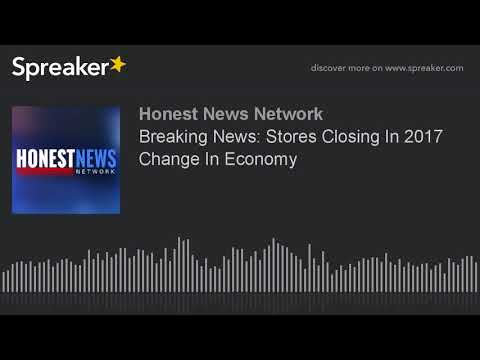 Breaking News: List of Stores Closing In 2017 Change In The Economy Before World War!