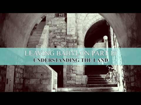 Leaving Babylon Series Part 19 - Understanding the Land Covenant