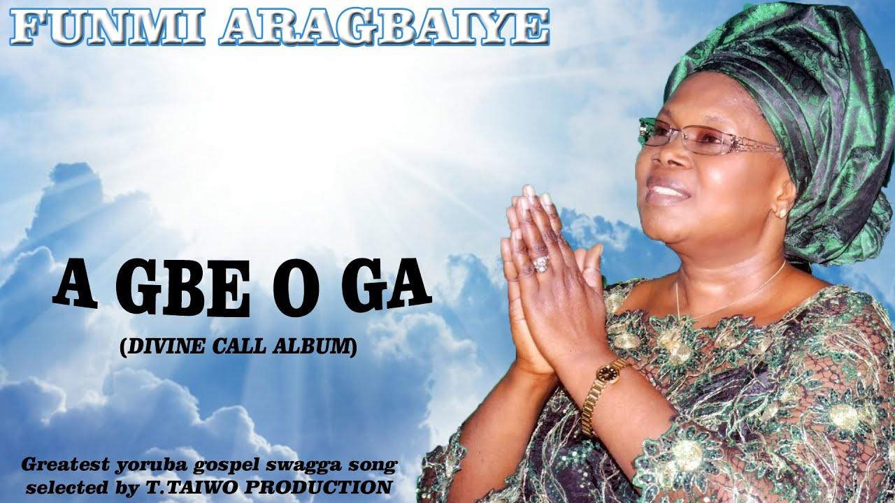 Download FUNMI ARAGBAIYE-A GBE O GA (DIVINA CALL ALBUM)