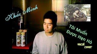 Khắc Minh - Tôi Muốn Được Hẹn Hò (vocal cover)