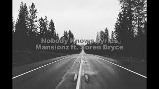 Mansionz ft. Soren Bryce - Nobody Knows Lyrics
