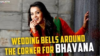 Wedding Bells Around the Corner for  #Bhavana