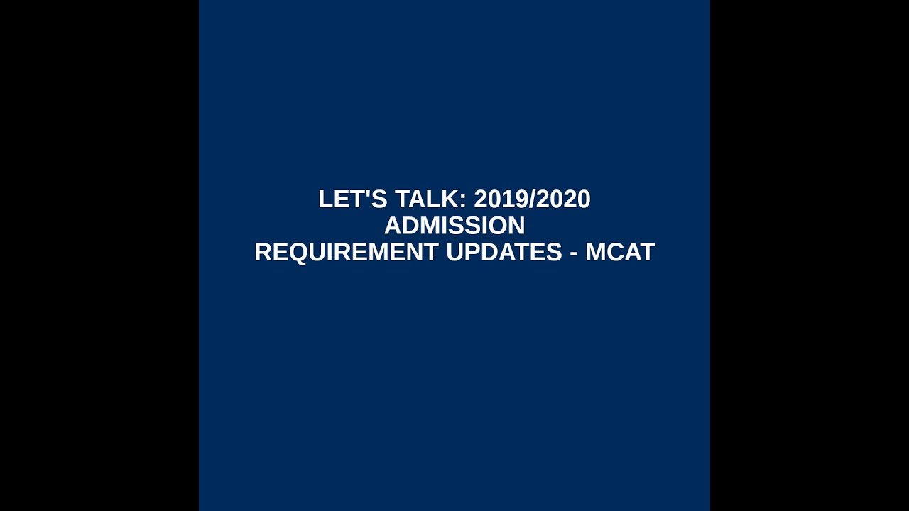 Let's Talk: 2019/2020 Admission Requirement Updates - MCAT
