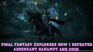 FINAL FANTASY EXPLORERS- HOW I DEFEATED ABBERRANT BAHAMUT AND ODIN