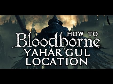 How to get to (and escape from) Yahar'gul, Unseen Village in Bloodborne