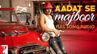 Aadat Se Majboor Full Song Audio  Ladies Vs Ricky Bahl  Benny Dayal  Salim-sulaiman