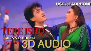 3D Audio | Tere Ishq Me Naachenge-Full Song |