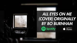 All Eyes On Me - Bo Burnham (Cover) (Prod. cozy robinson