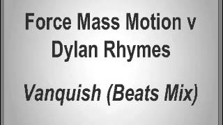 Force Mass Motion vs Dylan Rhymes - Vanquish (Beats Mix)