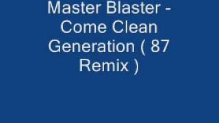 Master Blaster - Come Clean Generation ( 87 Remix )