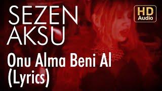 Sezen Aksu - Onu Alma Beni Al (Lyrics | Şarkı Sözleri)