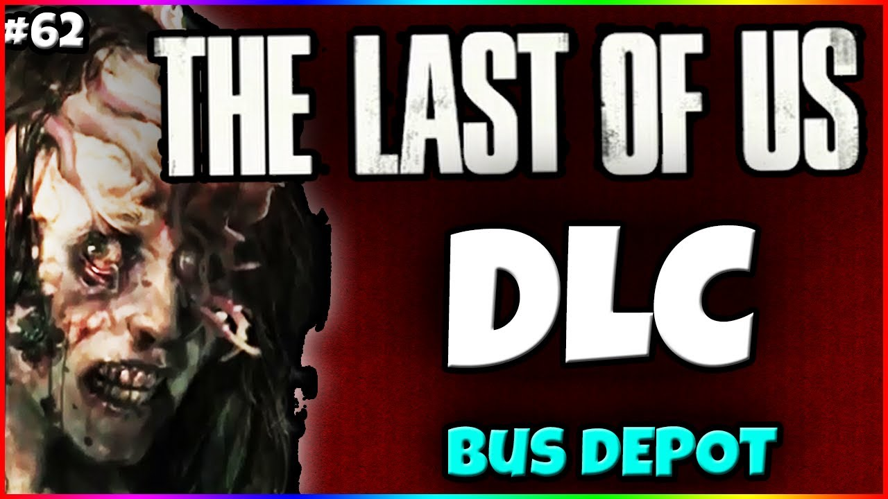 Bus Depot New The Last Of Us Dlc Gameplay 2 Patch 105 Abandoned - Last-of-us-dlc-maps
