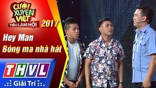 THVL | Cười xuyên Việt – Tiếu lâm hội 2017: Tập 6: Bóng ma nhà hát - Hey Man (FULL)